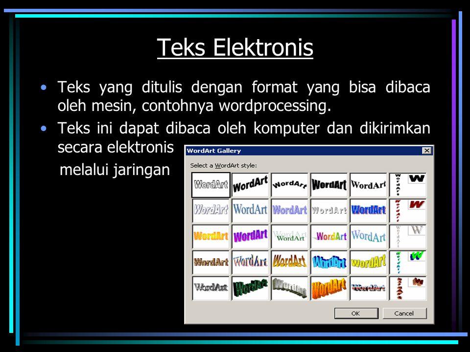 Teks Elektronis Teks yang ditulis dengan format yang bisa dibaca oleh mesin, contohnya wordprocessing. Teks ini dapat dibaca oleh komputer dan dikirim