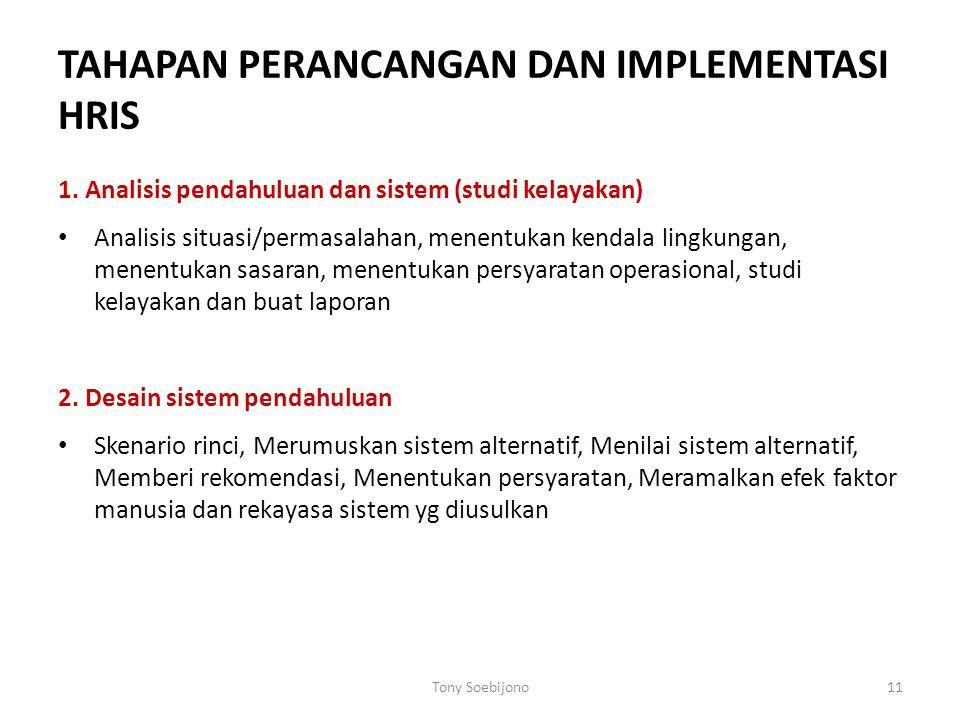 TAHAPAN PERANCANGAN DAN IMPLEMENTASI HRIS 1. Analisis pendahuluan dan sistem (studi kelayakan) Analisis situasi/permasalahan, menentukan kendala lingk