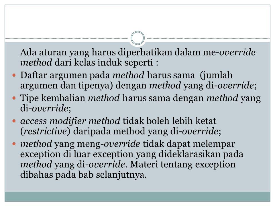 Ada aturan yang harus diperhatikan dalam me-override method dari kelas induk seperti : Daftar argumen pada method harus sama (jumlah argumen dan tipen