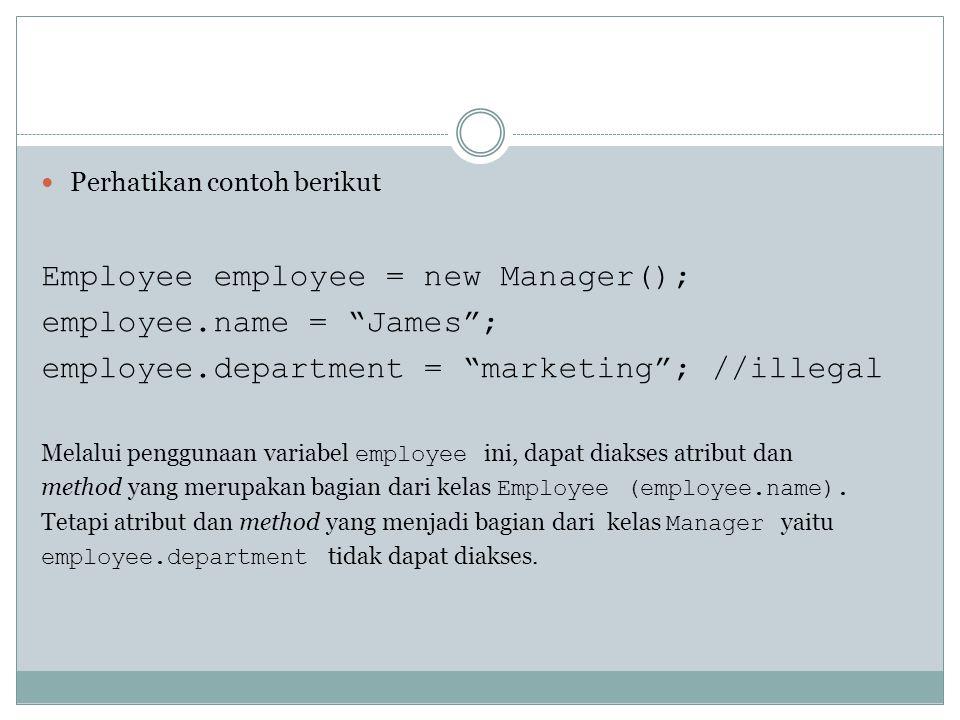 "Perhatikan contoh berikut Employee employee = new Manager(); employee.name = ""James""; employee.department = ""marketing""; //illegal Melalui penggunaan"