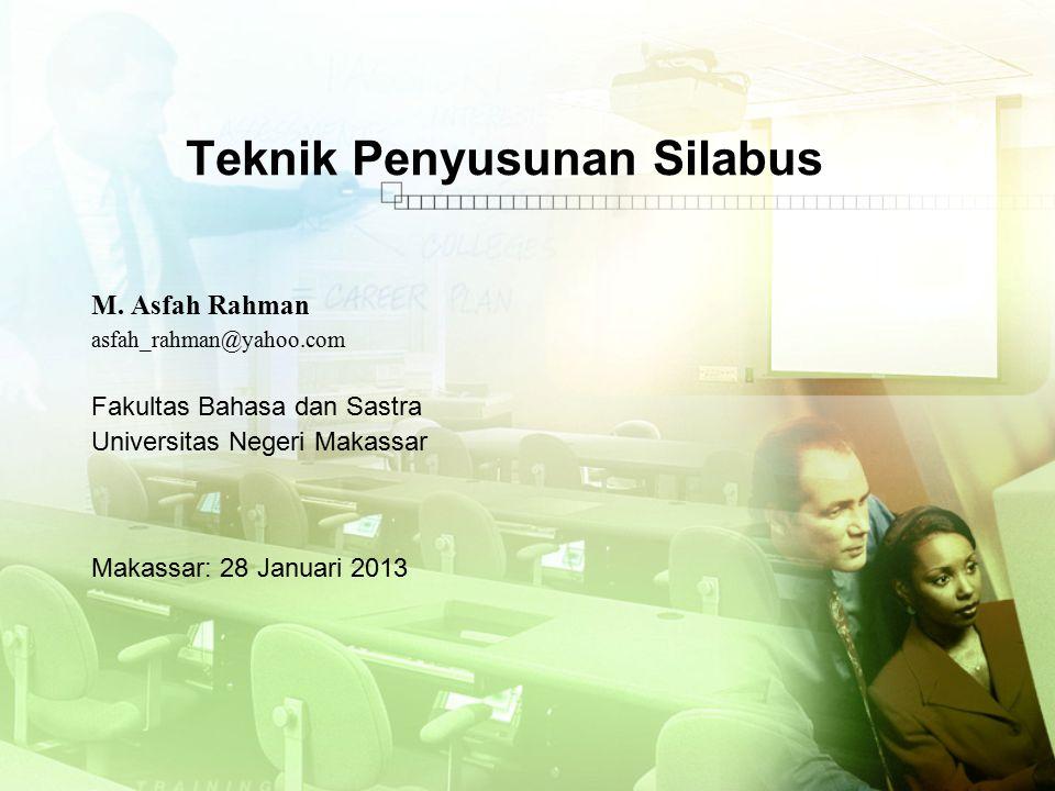 Teknik Penyusunan Silabus M. Asfah Rahman asfah_rahman@yahoo.com Fakultas Bahasa dan Sastra Universitas Negeri Makassar Makassar: 28 Januari 2013