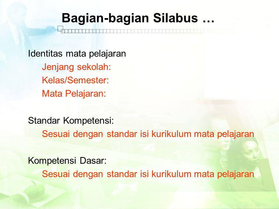Bagian-bagian Silabus … Identitas mata pelajaran Jenjang sekolah: Kelas/Semester: Mata Pelajaran: Standar Kompetensi: Sesuai dengan standar isi kuriku