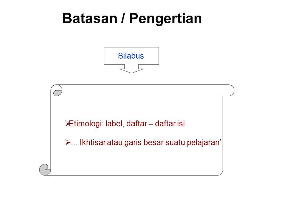 Batasan / Pengertian Silabus  Etimologi: label, daftar – daftar isi ... Ikhtisar atau garis besar suatu pelajaran'