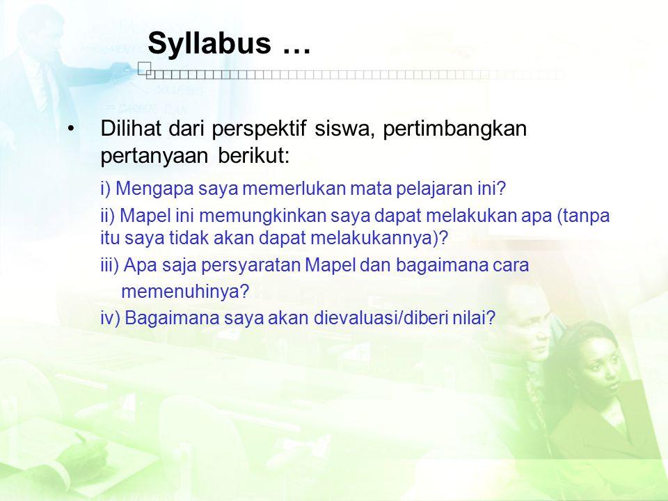 Syllabus … Dilihat dari perspektif siswa, pertimbangkan pertanyaan berikut: i) Mengapa saya memerlukan mata pelajaran ini? ii) Mapel ini memungkinkan