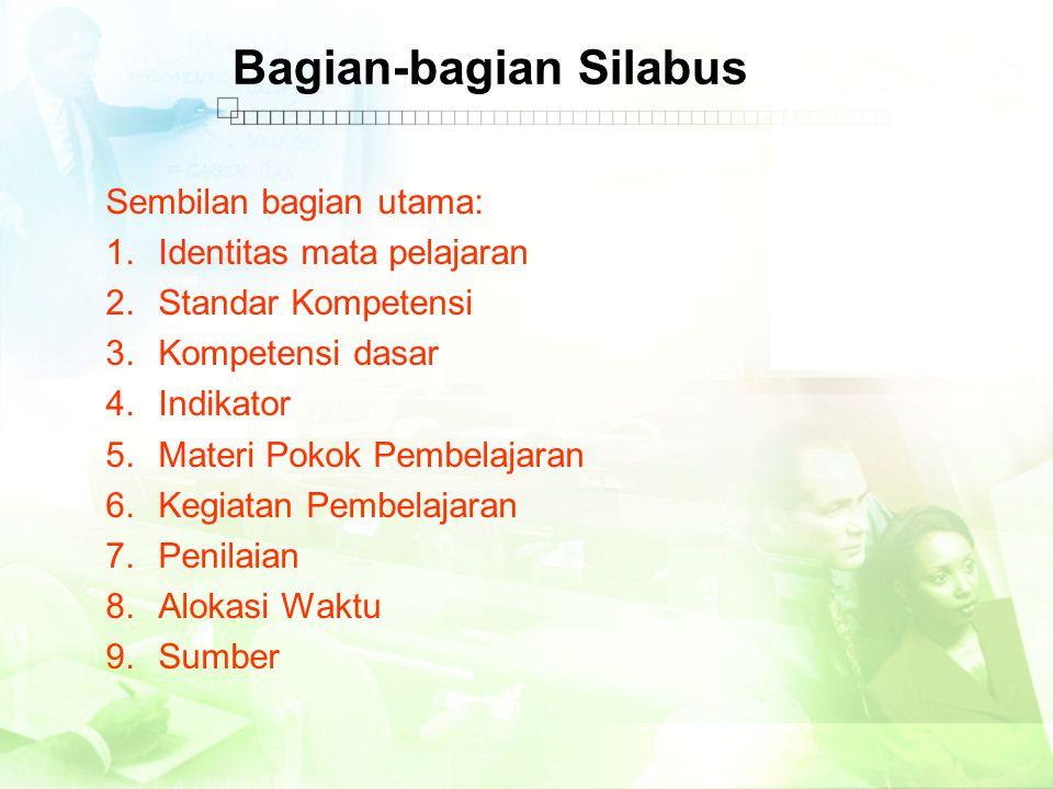 Bagian-bagian Silabus Sembilan bagian utama: 1.Identitas mata pelajaran 2.Standar Kompetensi 3.Kompetensi dasar 4.Indikator 5.Materi Pokok Pembelajara