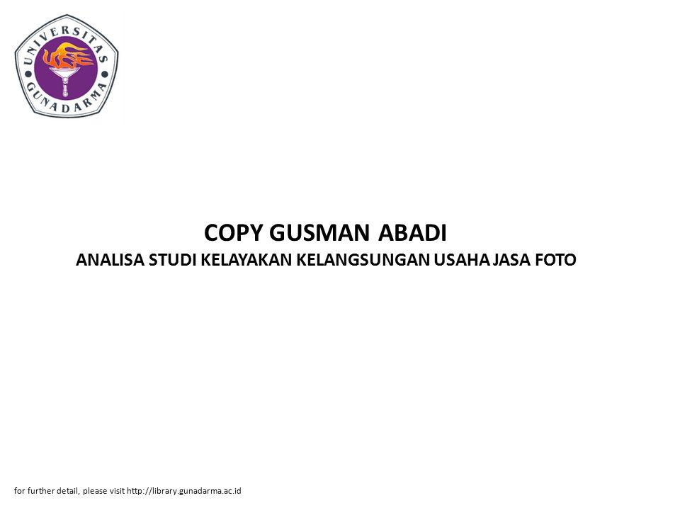 COPY GUSMAN ABADI ANALISA STUDI KELAYAKAN KELANGSUNGAN USAHA JASA FOTO for further detail, please visit http://library.gunadarma.ac.id