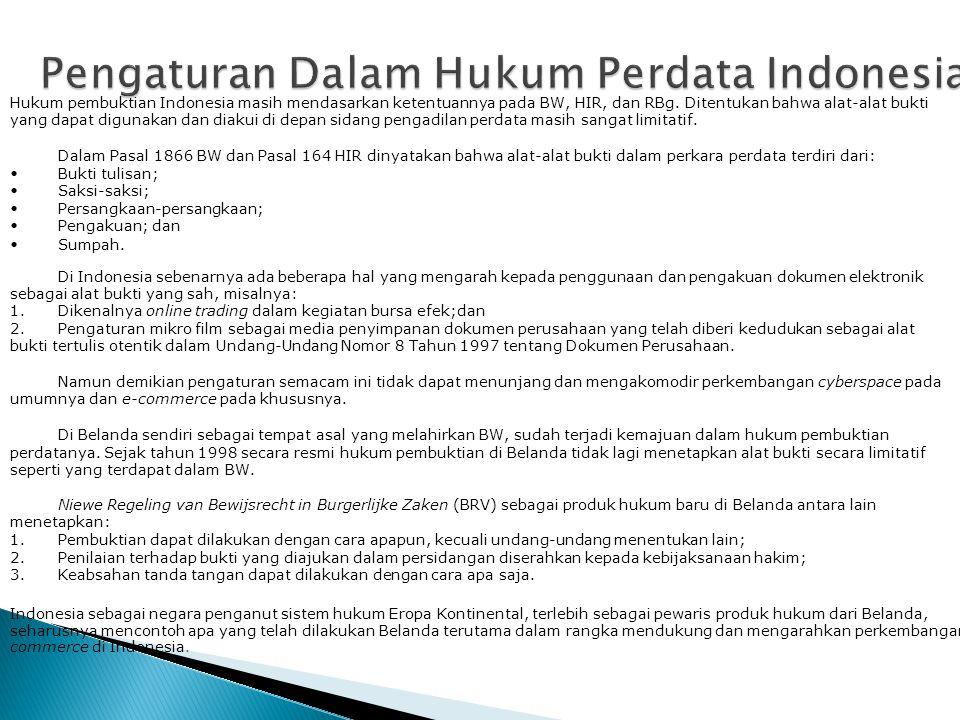 Hukum pembuktian Indonesia masih mendasarkan ketentuannya pada BW, HIR, dan RBg.