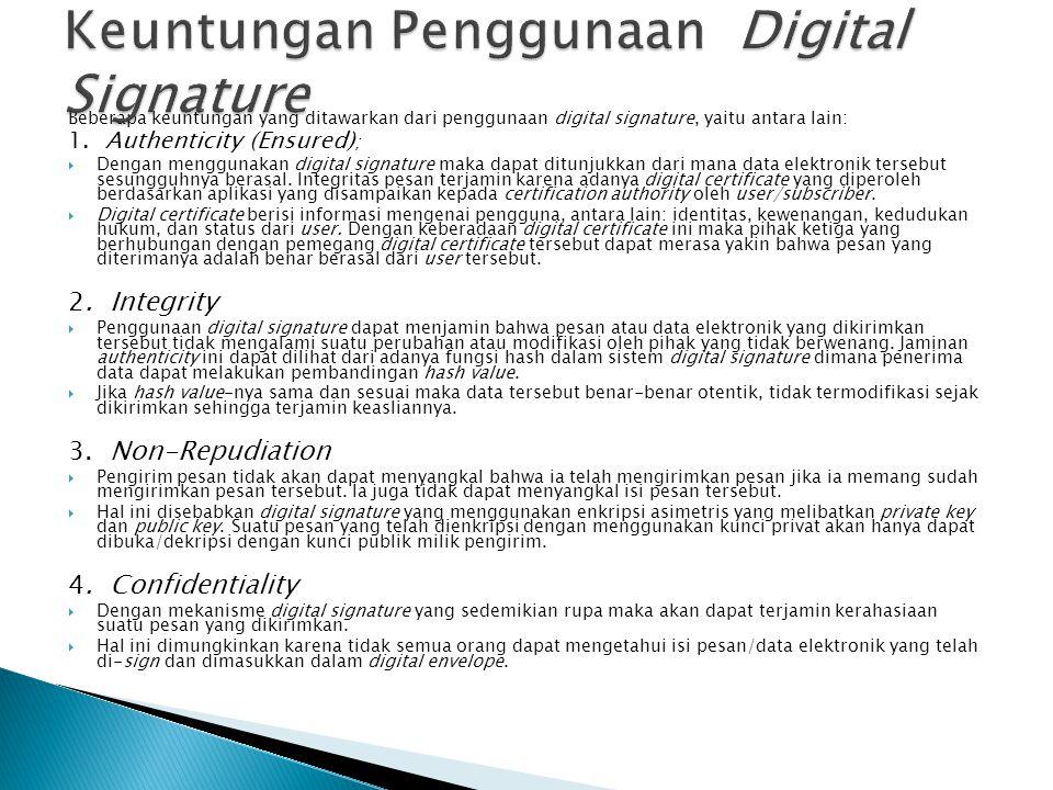 Beberapa keuntungan yang ditawarkan dari penggunaan digital signature, yaitu antara lain: 1.