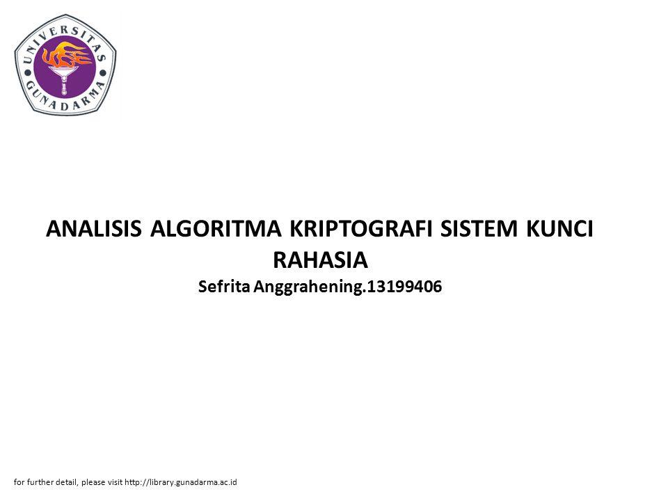 ANALISIS ALGORITMA KRIPTOGRAFI SISTEM KUNCI RAHASIA Sefrita Anggrahening.13199406 for further detail, please visit http://library.gunadarma.ac.id