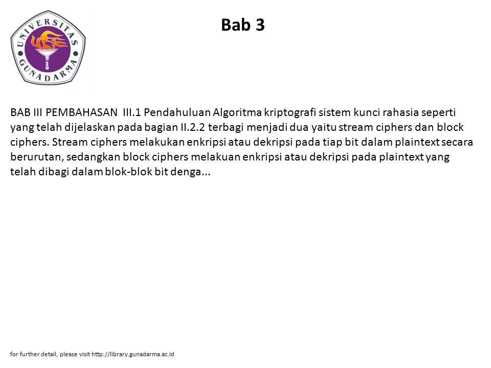 Bab 3 BAB III PEMBAHASAN III.1 Pendahuluan Algoritma kriptografi sistem kunci rahasia seperti yang telah dijelaskan pada bagian II.2.2 terbagi menjadi