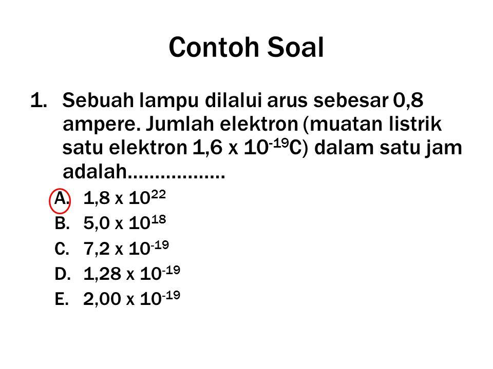 Contoh Soal 1.Sebuah lampu dilalui arus sebesar 0,8 ampere.