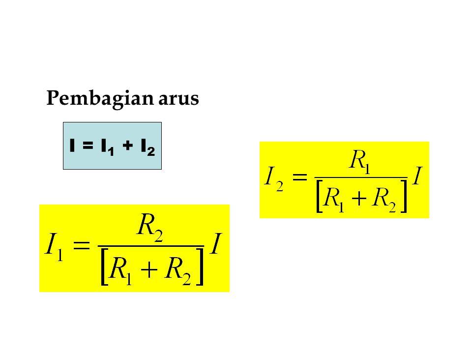 Pembagian arus I = I 1 + I 2