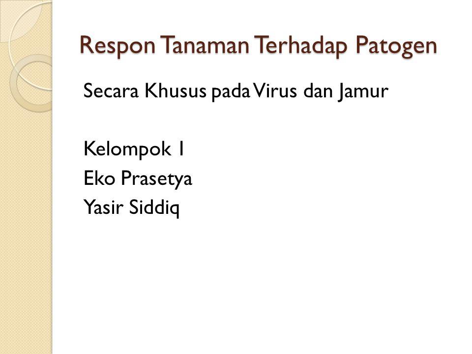 Respon Tanaman Terhadap Patogen Secara Khusus pada Virus dan Jamur Kelompok 1 Eko Prasetya Yasir Siddiq