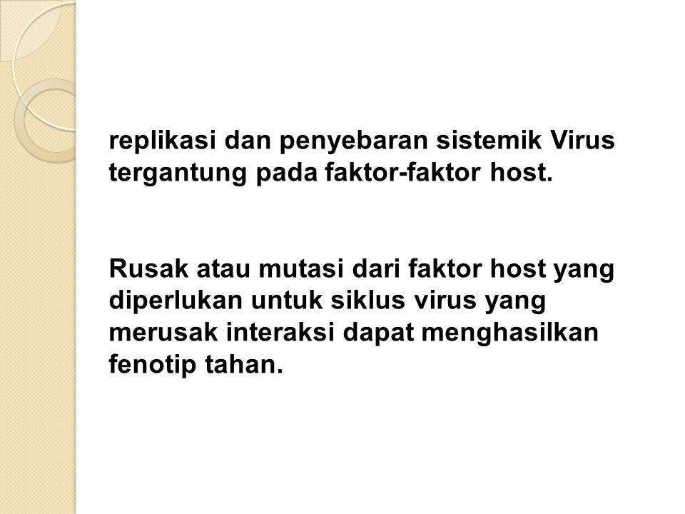 replikasi dan penyebaran sistemik Virus tergantung pada faktor-faktor host. Rusak atau mutasi dari faktor host yang diperlukan untuk siklus virus yang