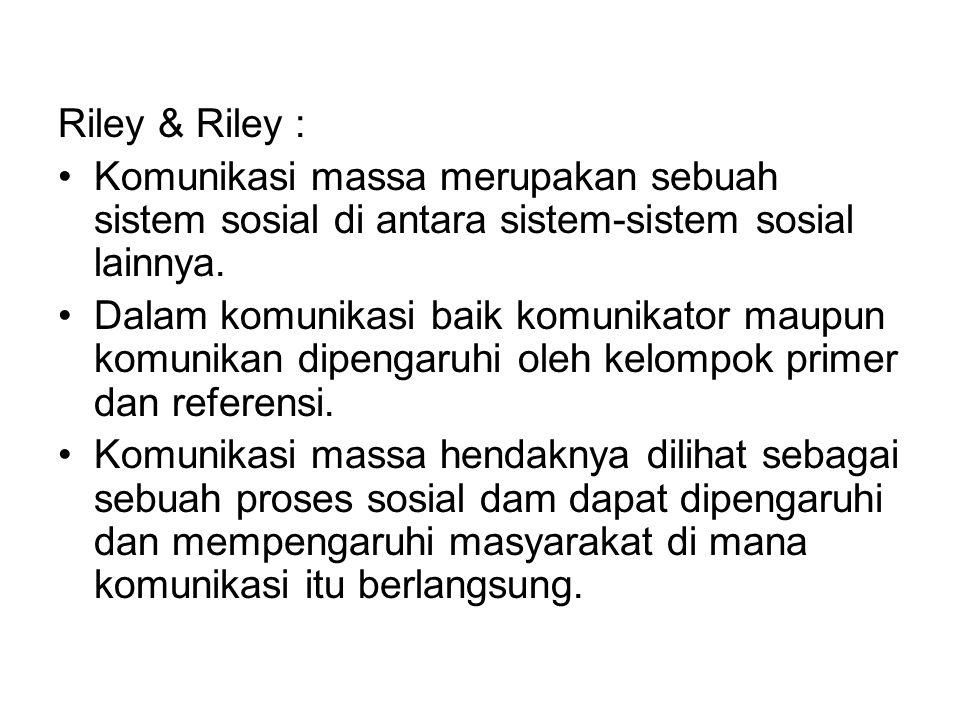 Riley & Riley : Komunikasi massa merupakan sebuah sistem sosial di antara sistem-sistem sosial lainnya. Dalam komunikasi baik komunikator maupun komun