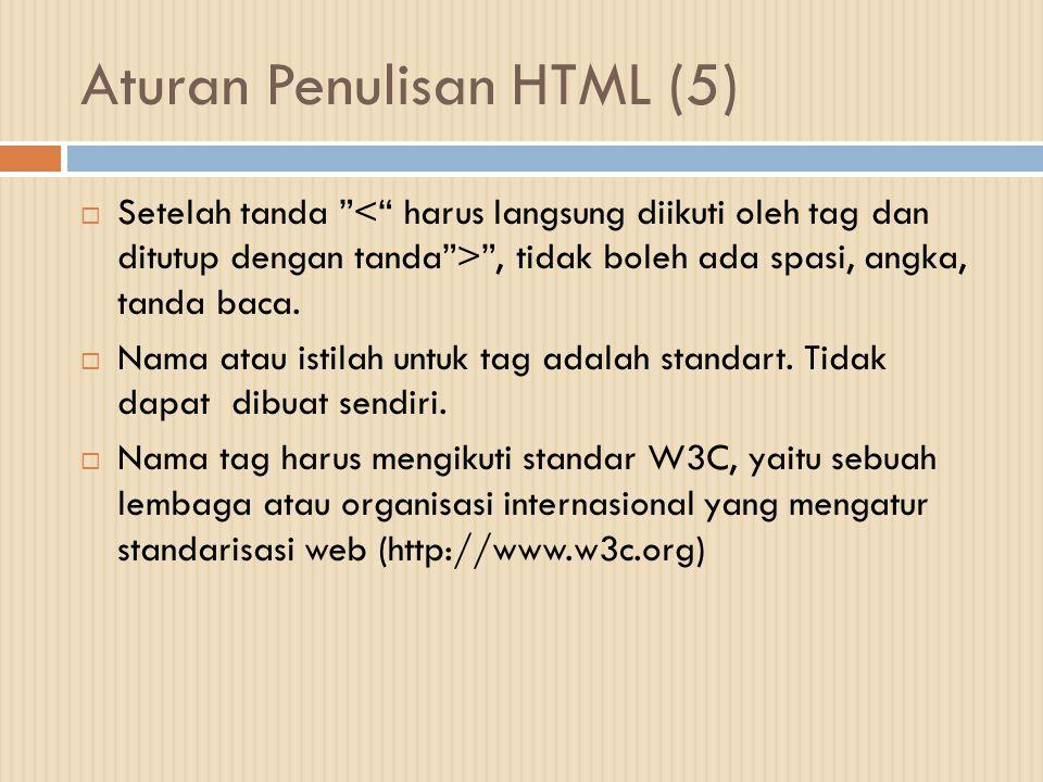 """Aturan Penulisan HTML (5)  Setelah tanda """" """", tidak boleh ada spasi, angka, tanda baca.  Nama atau istilah untuk tag adalah standart. Tidak dapat di"""