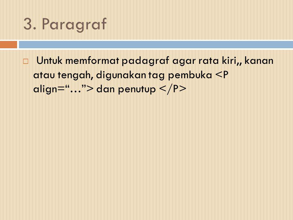 3. Paragraf  Untuk memformat padagraf agar rata kiri,, kanan atau tengah, digunakan tag pembuka dan penutup