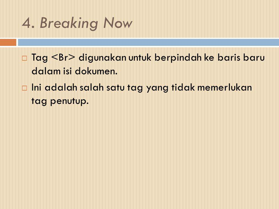 4. Breaking Now  Tag digunakan untuk berpindah ke baris baru dalam isi dokumen.  Ini adalah salah satu tag yang tidak memerlukan tag penutup.