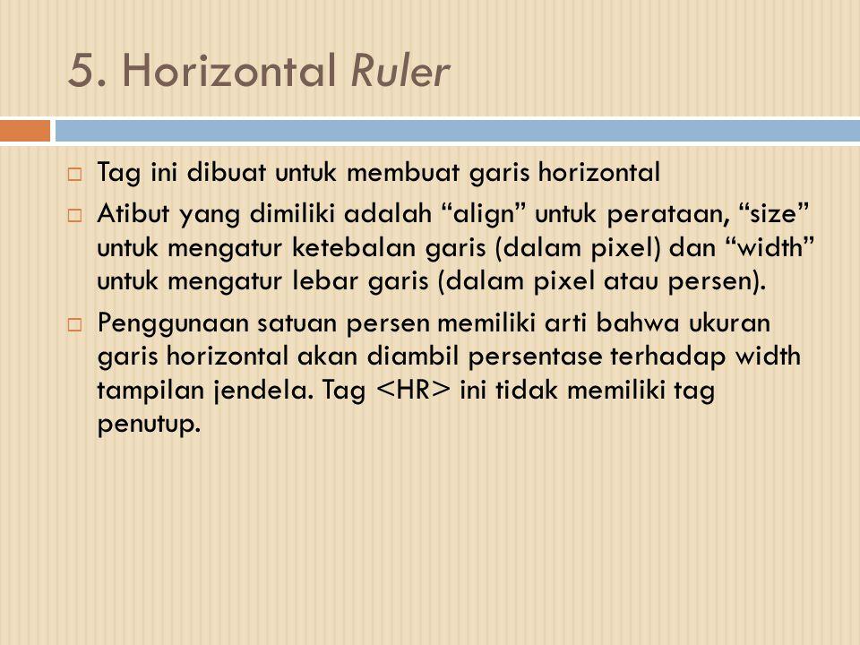 """5. Horizontal Ruler  Tag ini dibuat untuk membuat garis horizontal  Atibut yang dimiliki adalah """"align"""" untuk perataan, """"size"""" untuk mengatur keteba"""