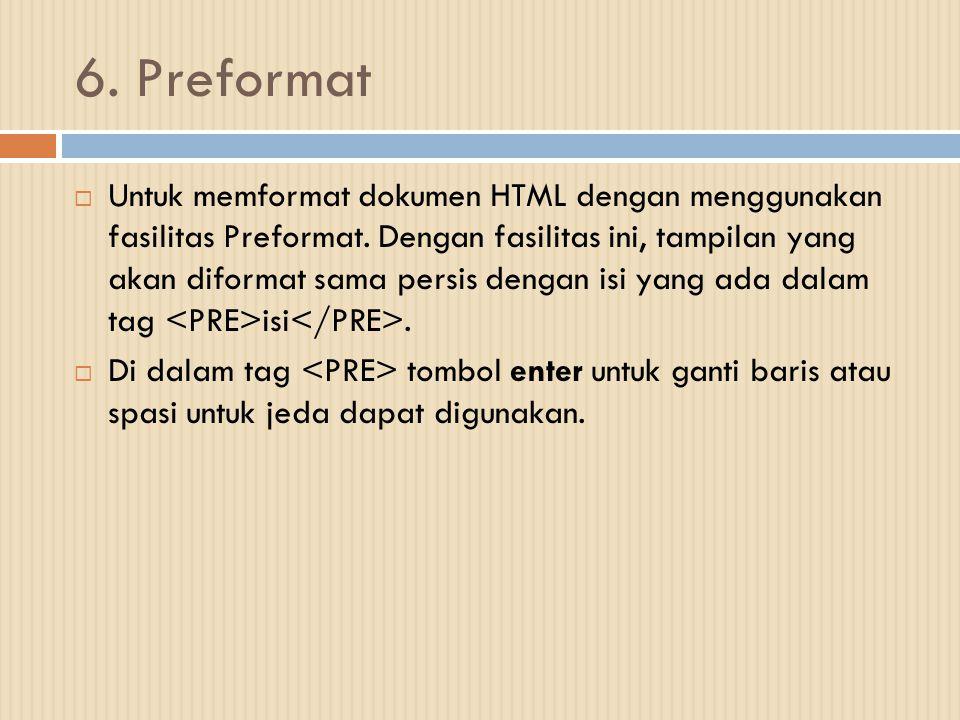 6. Preformat  Untuk memformat dokumen HTML dengan menggunakan fasilitas Preformat. Dengan fasilitas ini, tampilan yang akan diformat sama persis deng