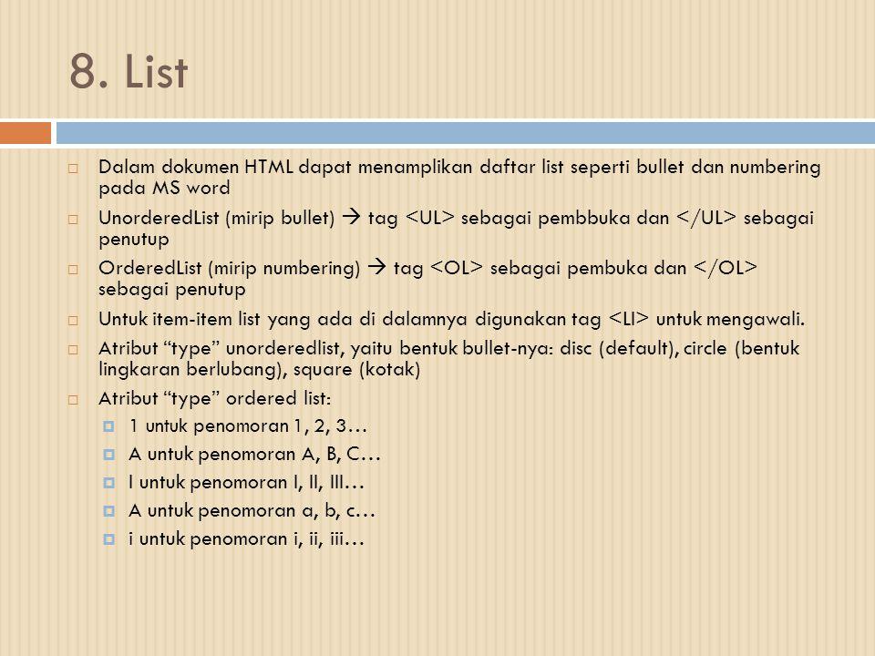 8. List  Dalam dokumen HTML dapat menamplikan daftar list seperti bullet dan numbering pada MS word  UnorderedList (mirip bullet)  tag sebagai pemb