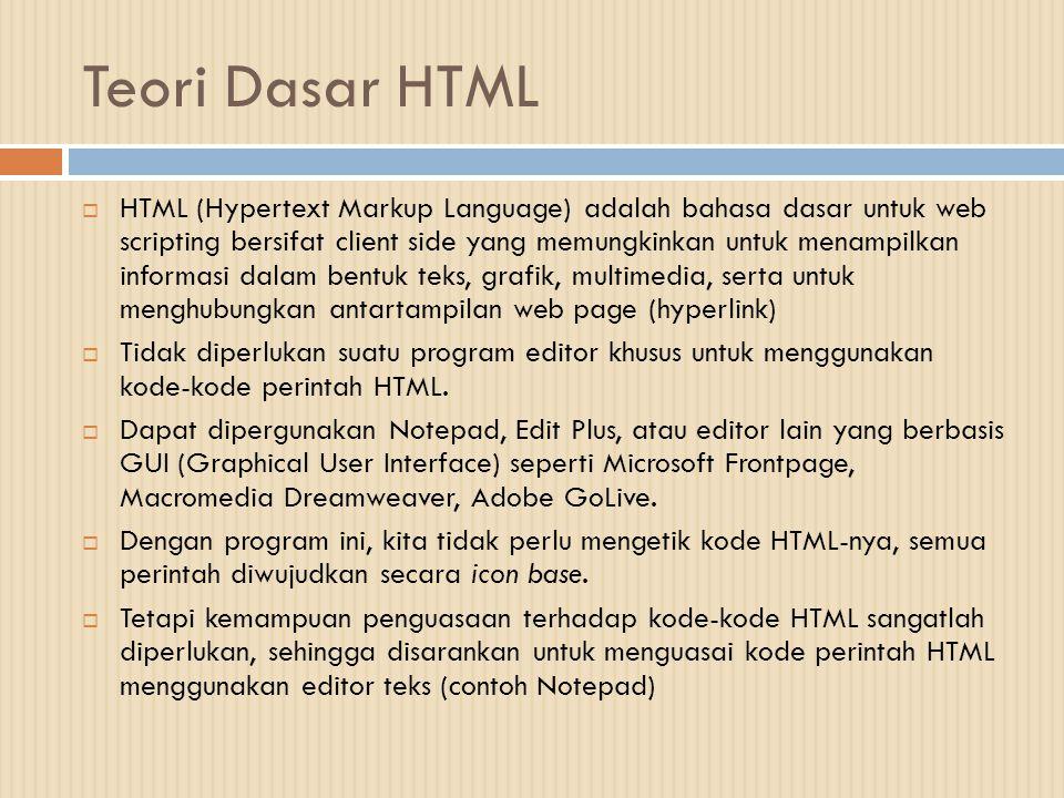 Teori Dasar HTML  HTML (Hypertext Markup Language) adalah bahasa dasar untuk web scripting bersifat client side yang memungkinkan untuk menampilkan i