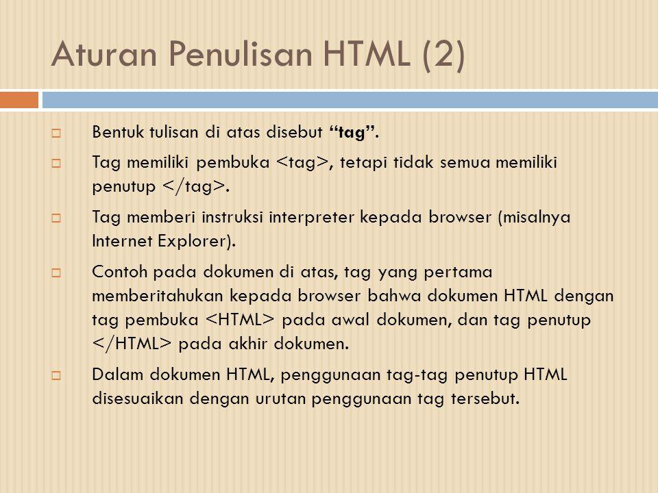 """Aturan Penulisan HTML (2)  Bentuk tulisan di atas disebut """"tag"""".  Tag memiliki pembuka, tetapi tidak semua memiliki penutup.  Tag memberi instruksi"""