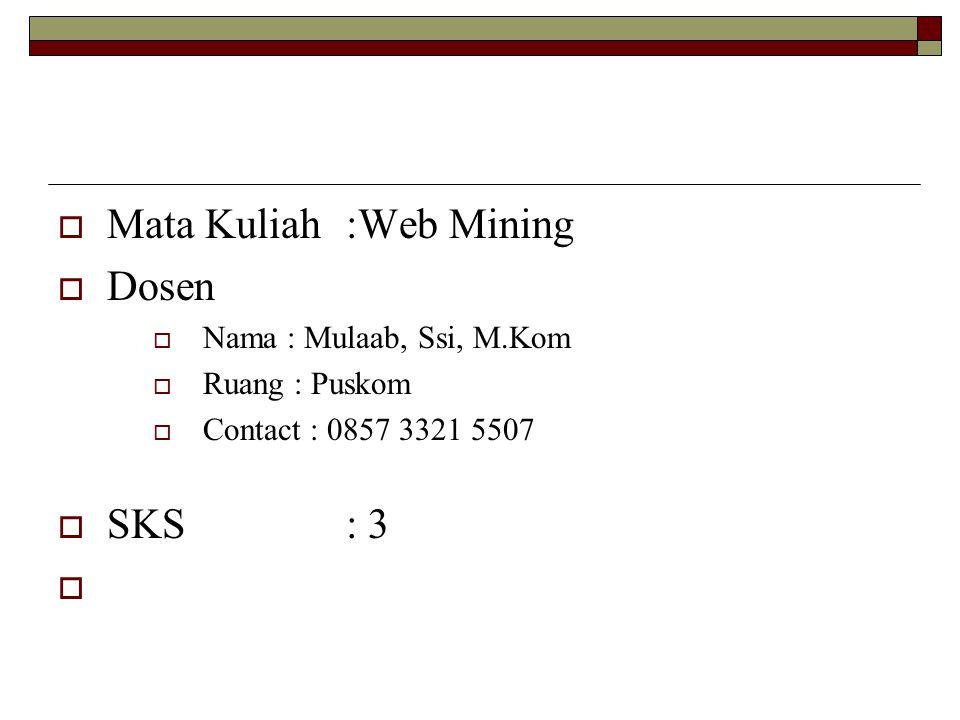  Mata Kuliah :Web Mining  Dosen  Nama : Mulaab, Ssi, M.Kom  Ruang : Puskom  Contact : 0857 3321 5507  SKS : 3 
