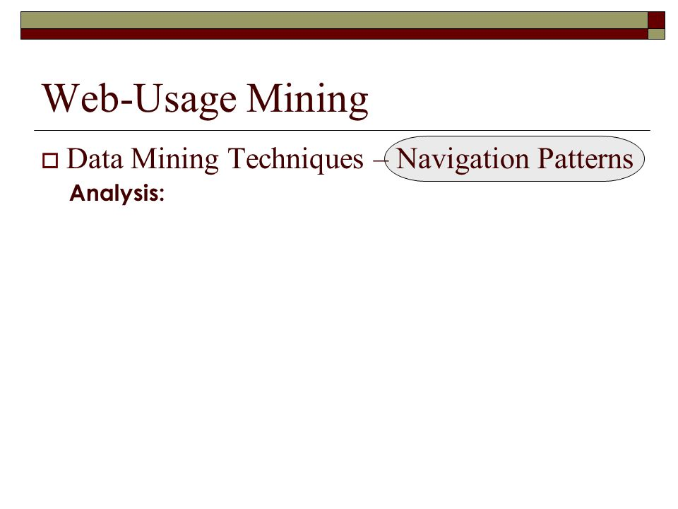 Web-Usage Mining  Data Mining Techniques – Navigation Patterns Analysis: