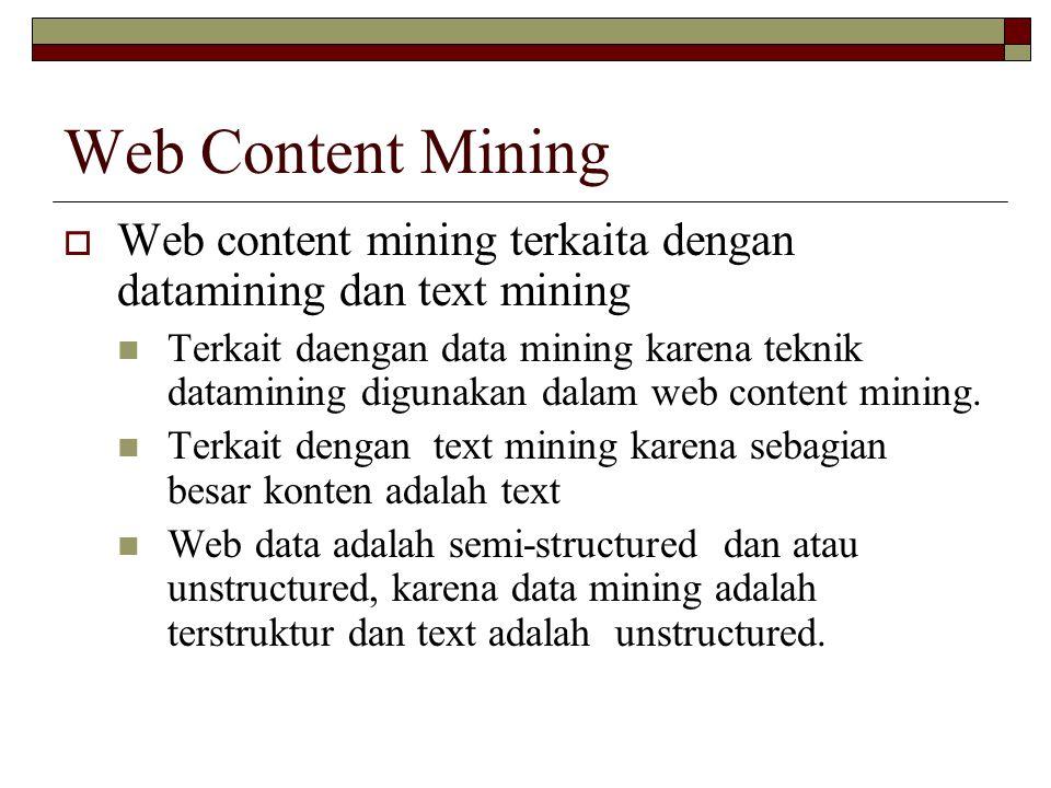 Web Content Mining  Web content mining terkaita dengan datamining dan text mining Terkait daengan data mining karena teknik datamining digunakan dala