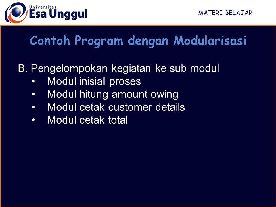 MATERI BELAJAR Contoh Program dengan Modularisasi B. Pengelompokan kegiatan ke sub modul Modul inisial proses Modul hitung amount owing Modul cetak cu