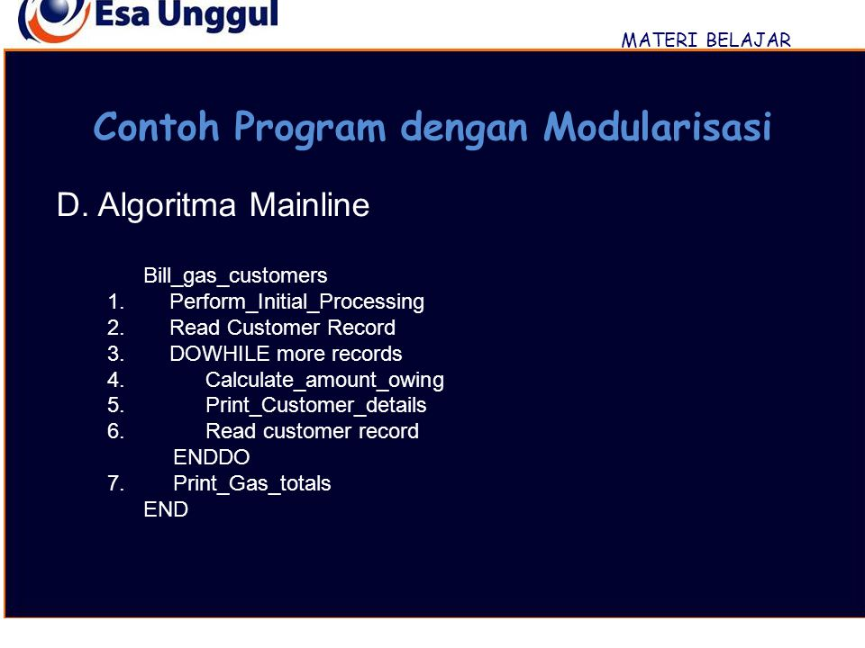 MATERI BELAJAR Contoh Program dengan Modularisasi D. Algoritma Mainline Bill_gas_customers 1. Perform_Initial_Processing 2. Read Customer Record 3. DO