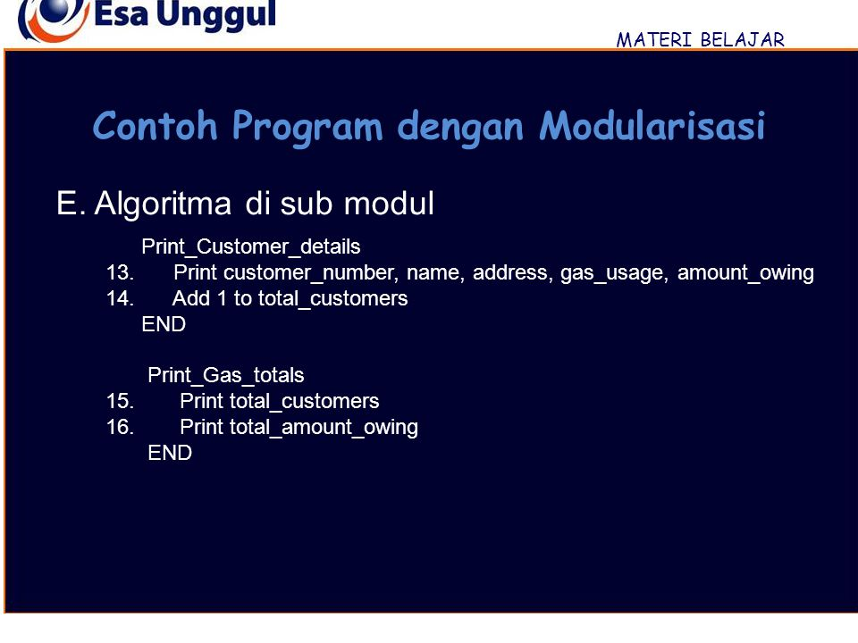 MATERI BELAJAR Contoh Program dengan Modularisasi E. Algoritma di sub modul Print_Customer_details 13. Print customer_number, name, address, gas_usage