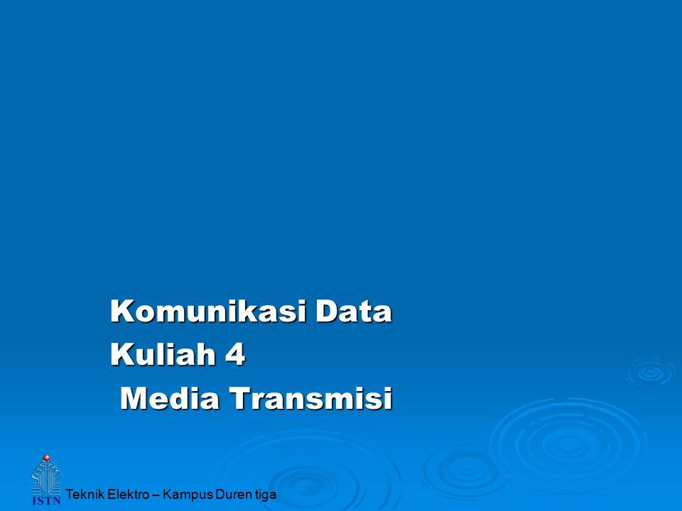 Teknik Elektro – Kampus Duren tiga Komunikasi Data Kuliah 4 Media Transmisi Media Transmisi
