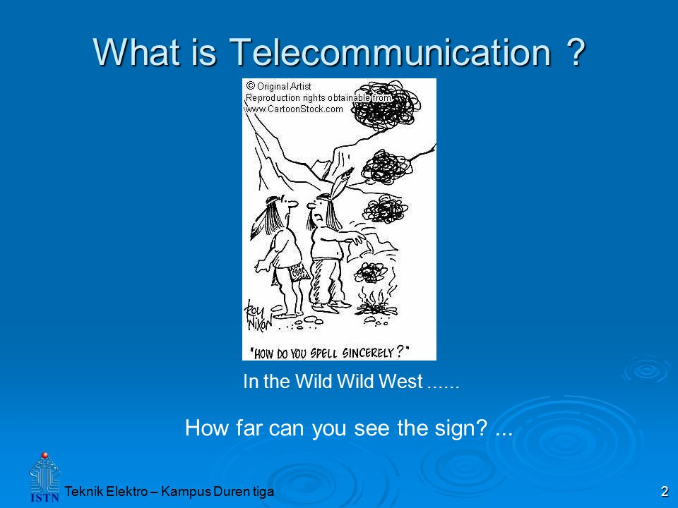 Teknik Elektro – Kampus Duren tiga 2 What is Telecommunication .
