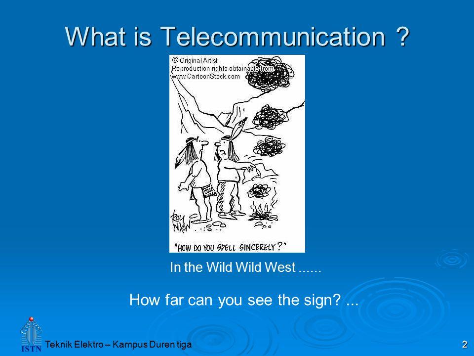 Teknik Elektro – Kampus Duren tiga 3 Telekomunikasi adalah teknologi yang digunakan untuk berkomunikasi jarak jauh Telekomunikasi adalah teknologi yang digunakan untuk berkomunikasi jarak jauh
