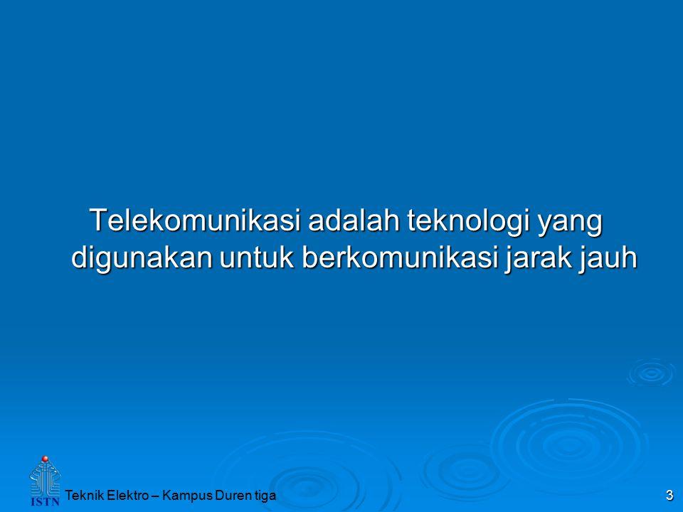 Teknik Elektro – Kampus Duren tiga 3 Telekomunikasi adalah teknologi yang digunakan untuk berkomunikasi jarak jauh Telekomunikasi adalah teknologi yan