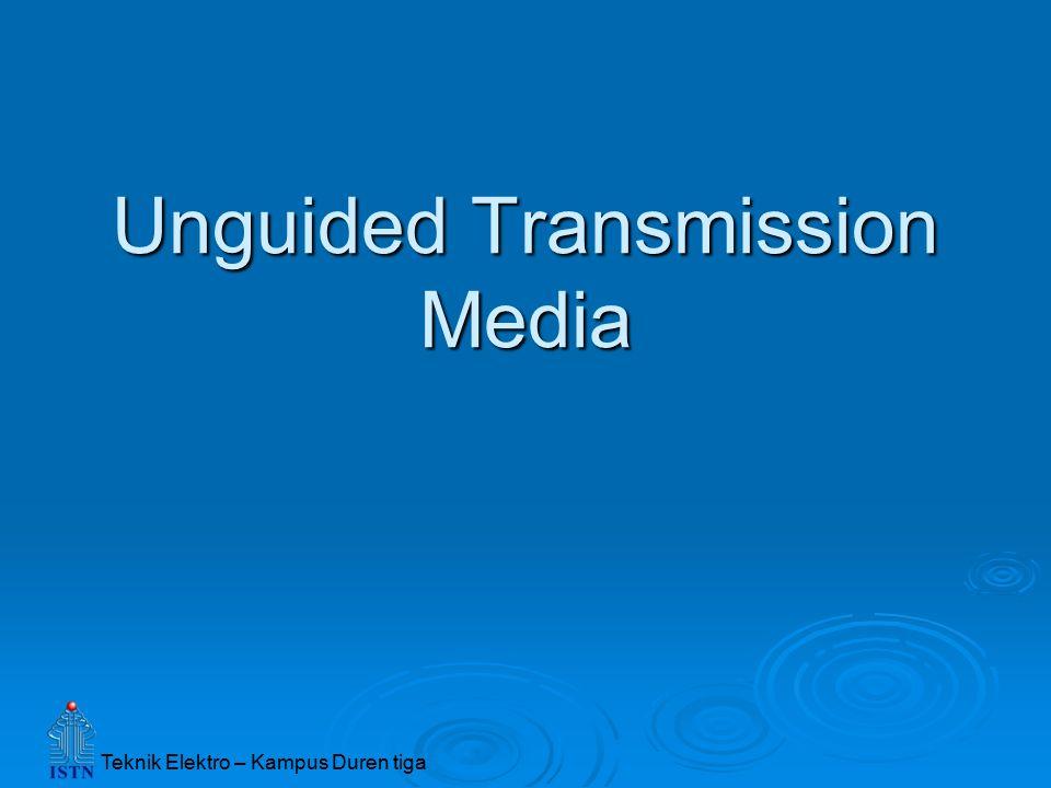 Teknik Elektro – Kampus Duren tiga Unguided Transmission Media