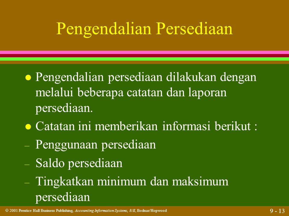  2001 Prentice Hall Business Publishing, Accounting Information Systems, 8/E, Bodnar/Hopwood 9 - 13 Pengendalian Persediaan l Pengendalian persediaan