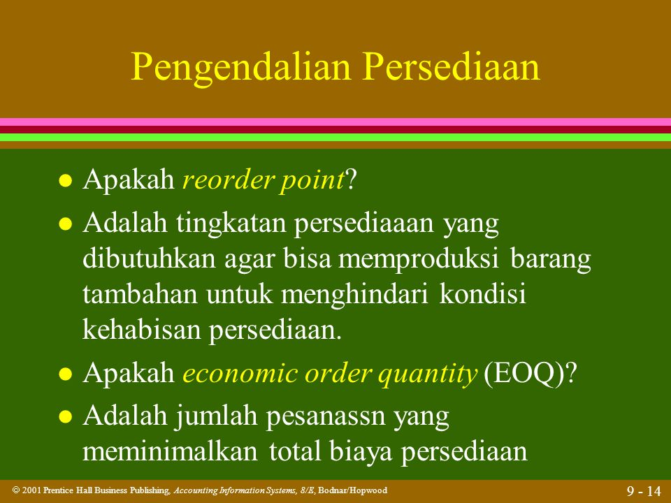  2001 Prentice Hall Business Publishing, Accounting Information Systems, 8/E, Bodnar/Hopwood 9 - 14 Pengendalian Persediaan l Apakah reorder point? l