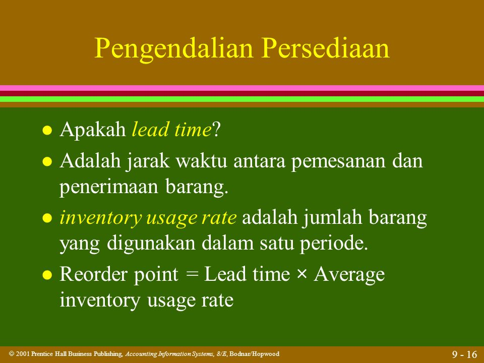  2001 Prentice Hall Business Publishing, Accounting Information Systems, 8/E, Bodnar/Hopwood 9 - 16 Pengendalian Persediaan l Apakah lead time? l Ada