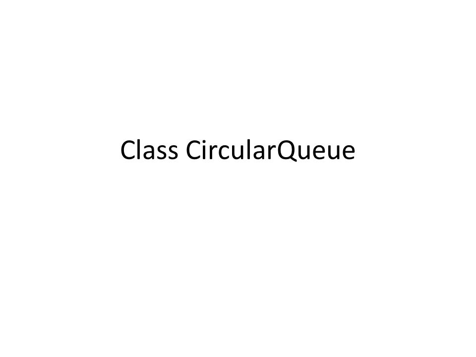 Inisialisasi Awal class CircularQueue { private int maxSize; private int[] queArray; private int front; private int rear; private int nItems;