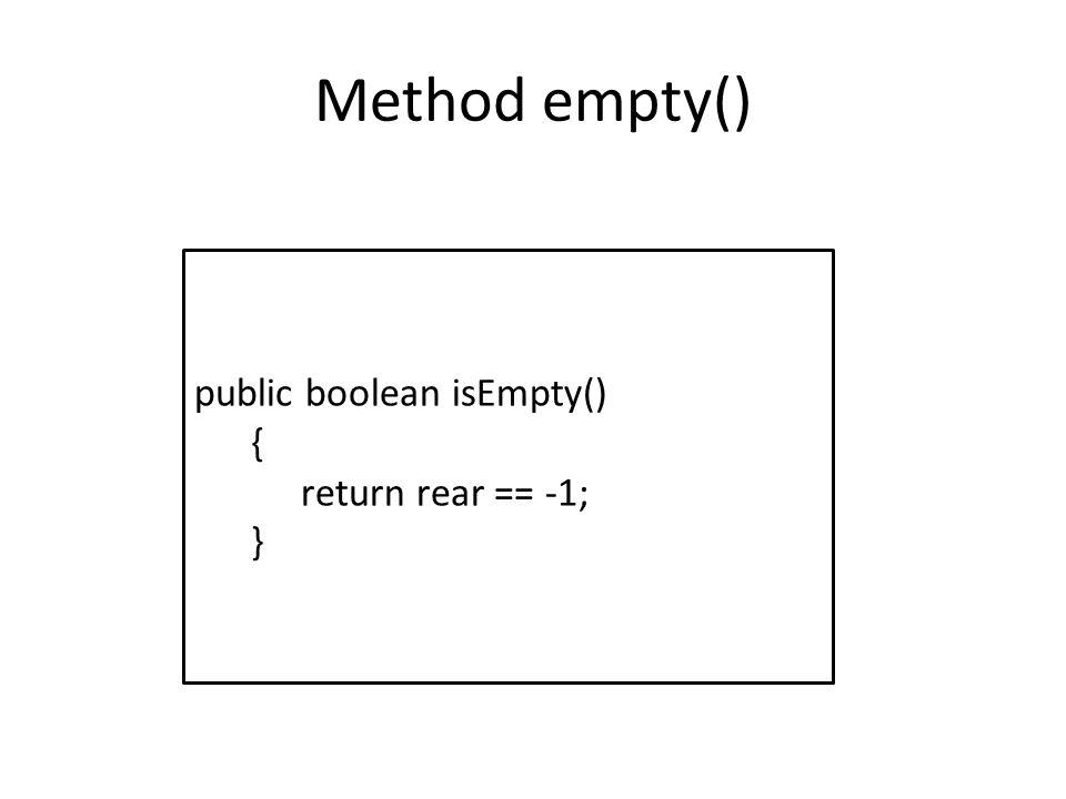 Method empty() public boolean isEmpty() { return rear == -1; }