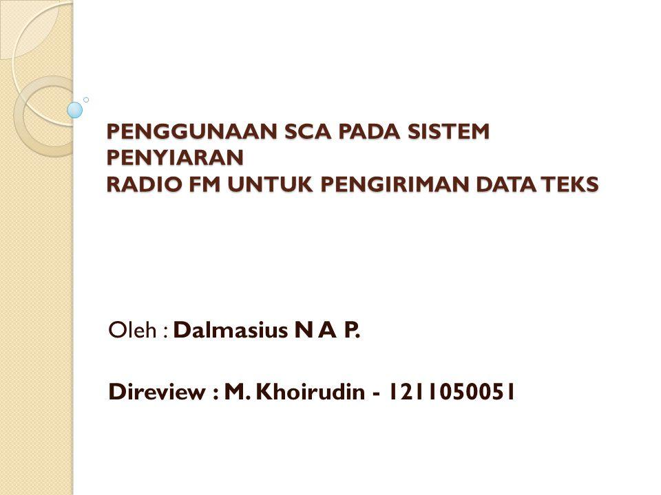PENGGUNAAN SCA PADA SISTEM PENYIARAN RADIO FM UNTUK PENGIRIMAN DATA TEKS Oleh : Dalmasius N A P. Direview : M. Khoirudin - 1211050051