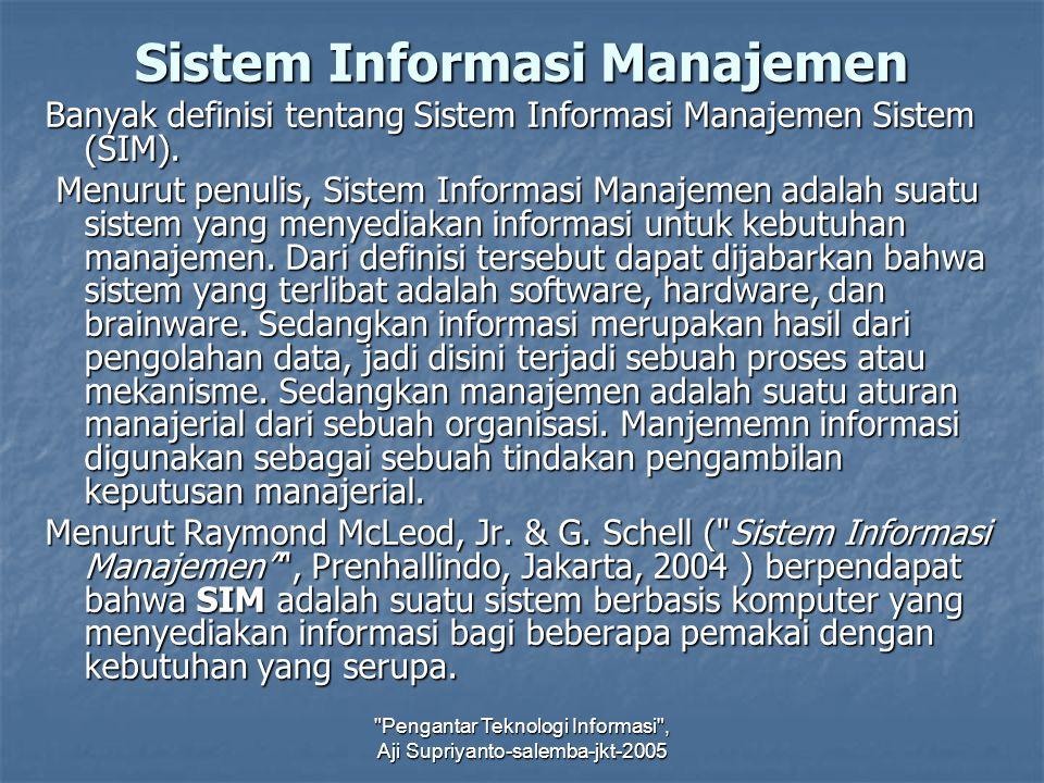 Pengantar Teknologi Informasi , Aji Supriyanto-salemba-jkt-2005 Sistem Informasi Manajemen Banyak definisi tentang Sistem Informasi Manajemen Sistem (SIM).