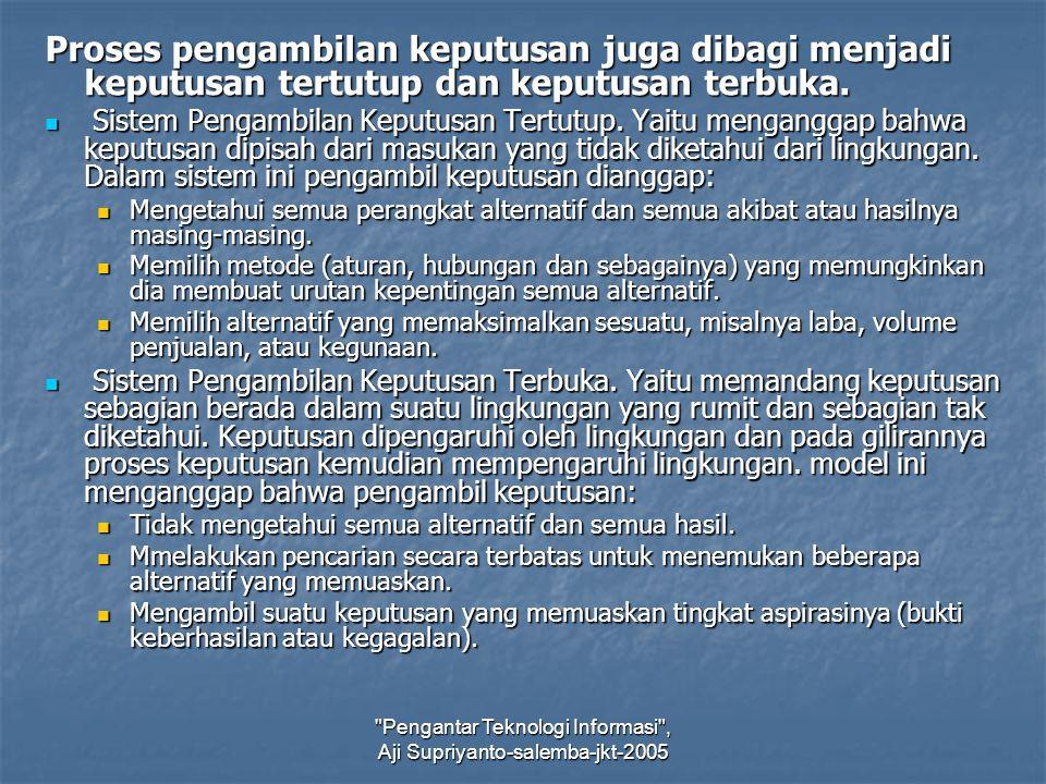 Pengantar Teknologi Informasi , Aji Supriyanto-salemba-jkt-2005 Proses pengambilan keputusan juga dibagi menjadi keputusan tertutup dan keputusan terbuka.