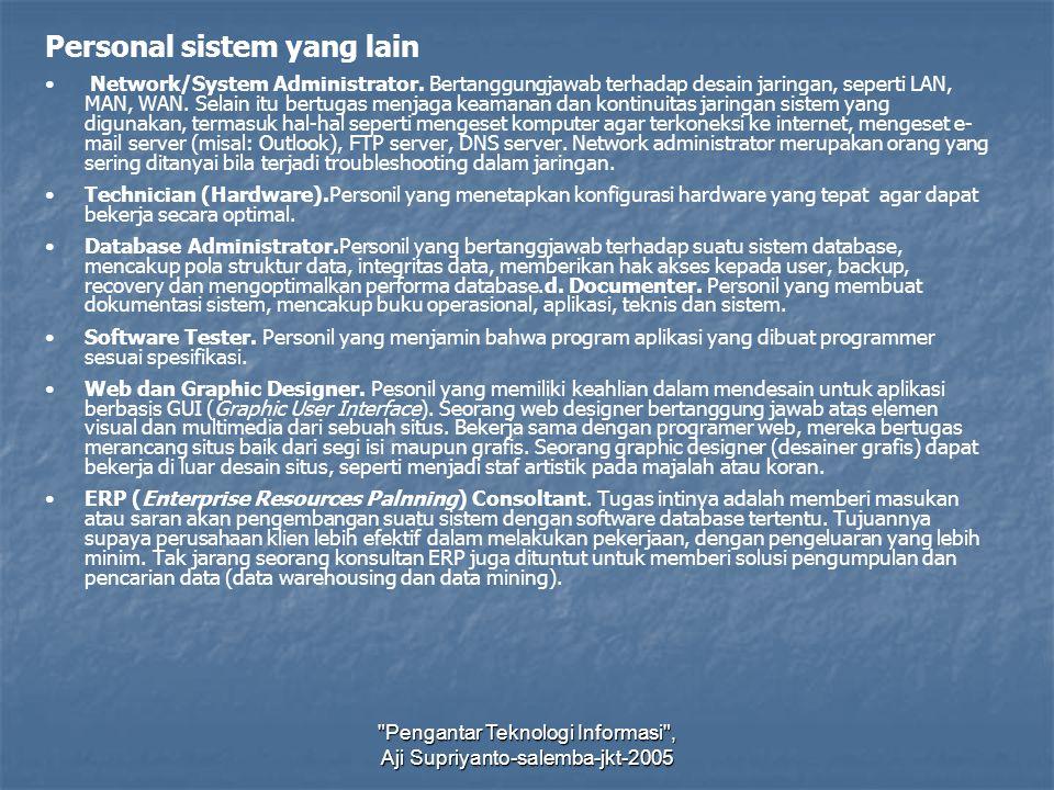 Pengantar Teknologi Informasi , Aji Supriyanto-salemba-jkt-2005 Personal sistem yang lain Network/System Administrator.