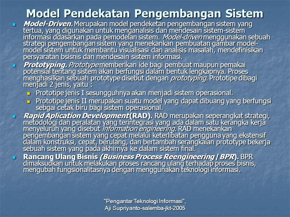 Pengantar Teknologi Informasi , Aji Supriyanto-salemba-jkt-2005 Model Pendekatan Pengembangan Sistem Model-Driven.
