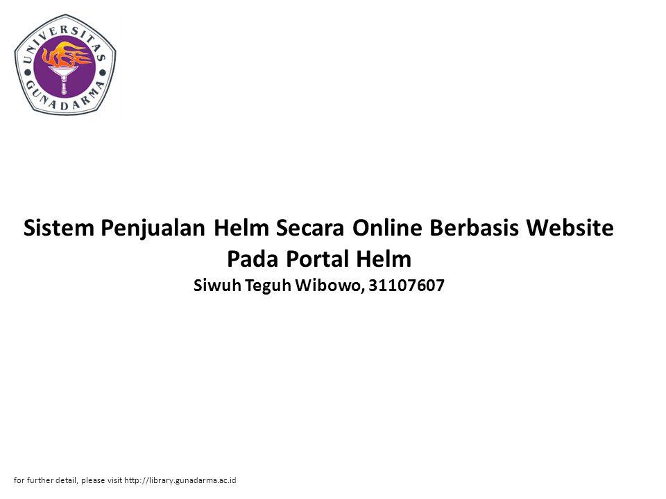 Sistem Penjualan Helm Secara Online Berbasis Website Pada Portal Helm Siwuh Teguh Wibowo, 31107607 for further detail, please visit http://library.gunadarma.ac.id