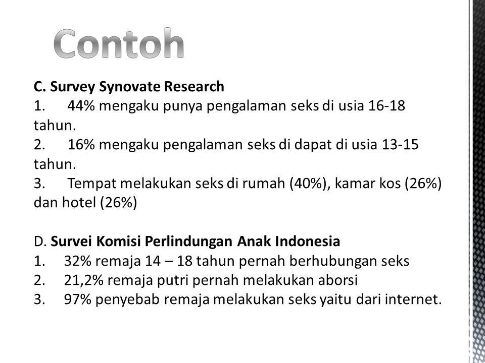 C.Survey Synovate Research 1. 44% mengaku punya pengalaman seks di usia 16-18 tahun.